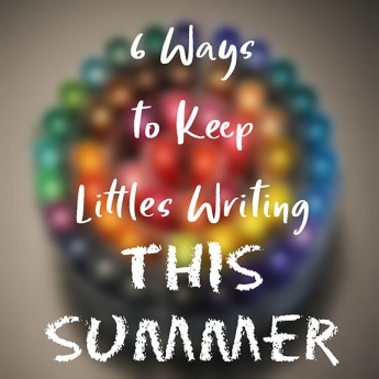 6 Ways to Keep Littles Writing this Summer